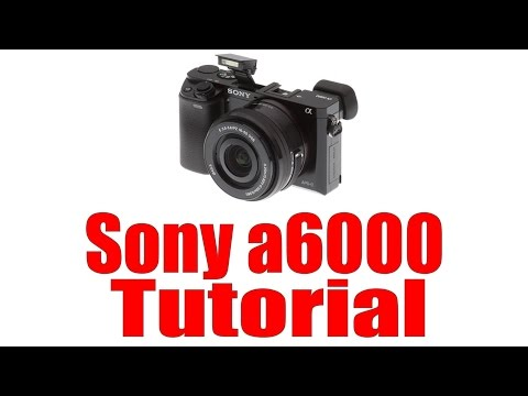 Sony a6000 Overview Tutorial