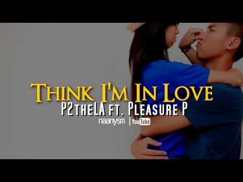 Think I'm In Love - P2theLA ft. Pleasure P (Lyrics+ download)
