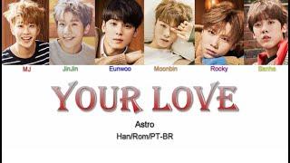 ASTRO (아스트로) - Your Love (사랑이) (Letra Han/Rom/PT-BR)