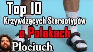 TOP 10 Krzywdzących Stereotypów o Polakach - Plociuch #441