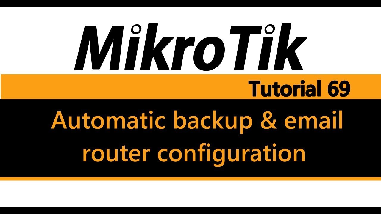 MikroTik Tutorial 69 - Automatically backup and email of router  configuration