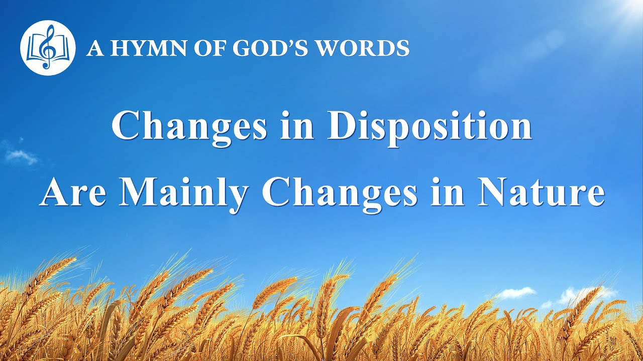"""Christian Devotional Song   """"Changes in Disposition Are Mainly Changes in Nature"""""""