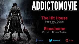 Bloodborne - Cut You Down Trailer Music #1 (The Hit House - Hunt You Down)