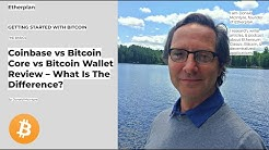 Bitcoin - Coinbase vs Bitcoin Core vs Bitcoin Wallet Review – What Is The Difference?