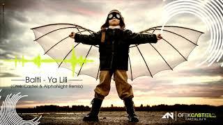 Balti - Ya Lili (Ofek Castiel & AlphaNight Remix ) mp3