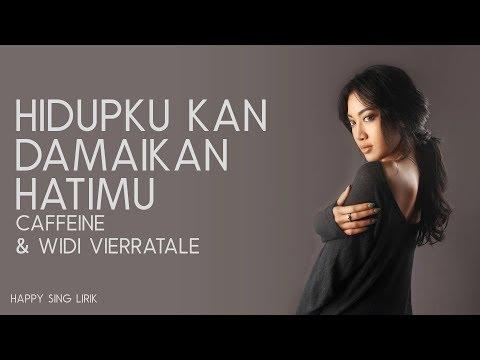 Caffeine & Widi Vierratale - Hidupku Kan Damaikan Hatimu (Lirik)