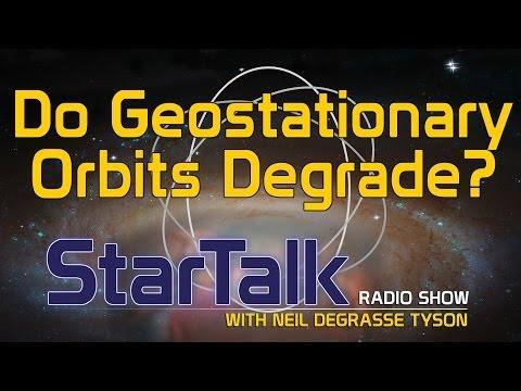 Neil deGrasse Tyson Explains Why Geostationary Orbits Don't Degrade