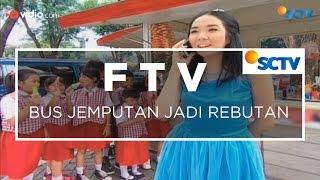 FTV SCTV - Bus Jemputan Jadi Rebutan