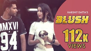 BLUSH (Full Song)⎮Harshit Datta ⎮Latest Punjabi Song 2017 ⎮Divine Recordz