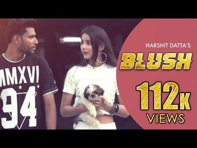 BLUSH (Full Song)⎮Harshit Datta ⎮Latest Punjabi Song 2017 ⎮Divine Recordz