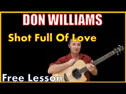 Shot Full Of Love Don Williams -- (Free Lesson)