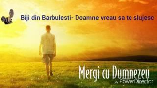 Biji din Barbulesti- Doamne vreau sa te slujesc