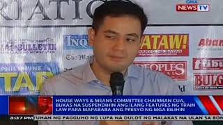 House Ways & Means committee Chairman Cua, bukas na suspendihin ang ilang features ng TRAIN Law