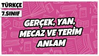 7. Sınıf Türkçe - Gerçek, Yan, Mecaz ve Terim Anlam  2021