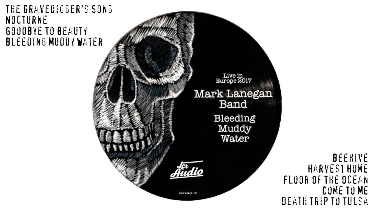 Mark Lanegan Band Bleeding Muddy Water Live In Europe 2017 Full Album Youtube