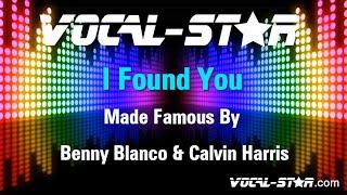 Benny Blanco & Calvin Harris - I Found You (Karaoke Version) with Lyrics HD Vocal-Star Karaoke