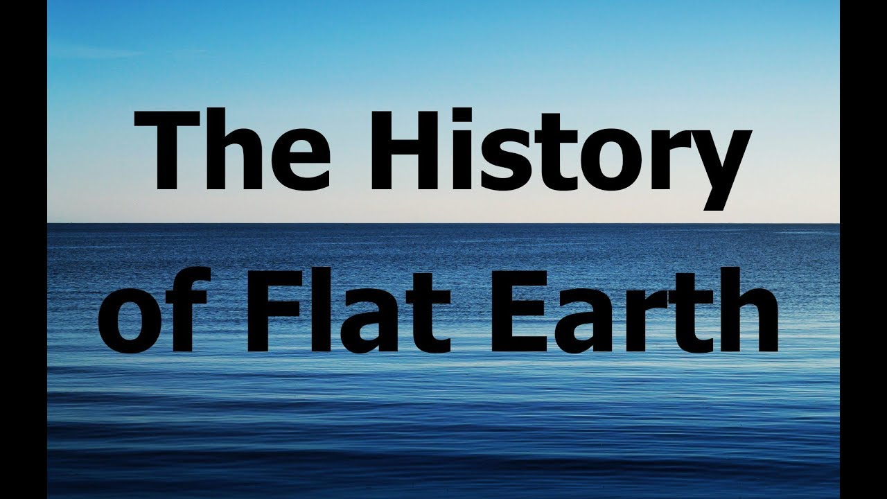 The History of Flat Earth