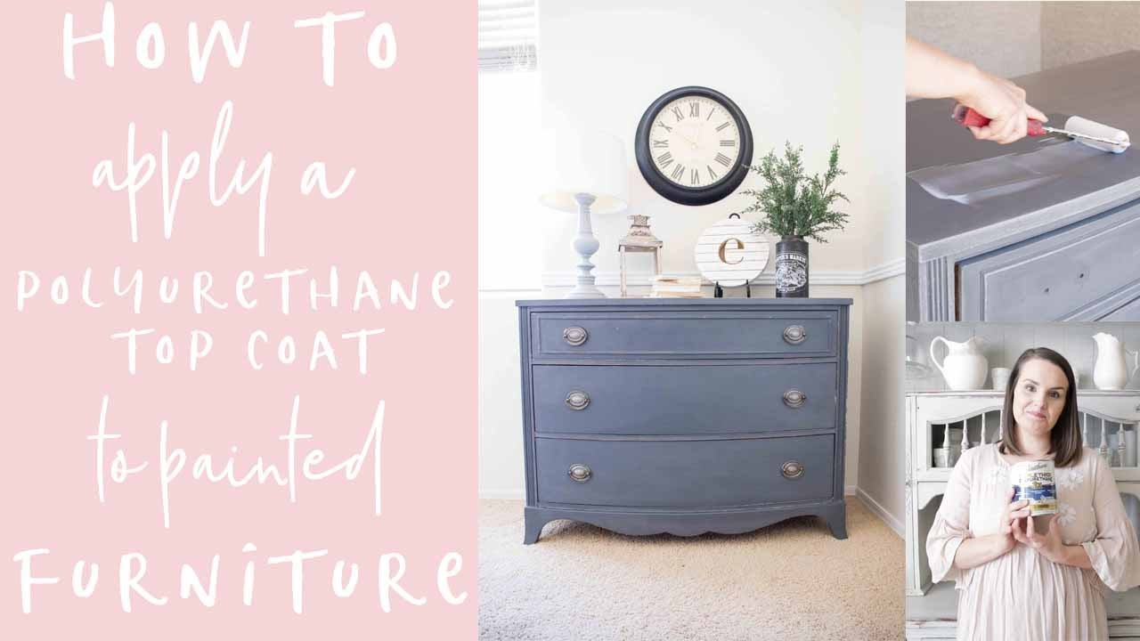 How To Apply A Polyurethane Top Coat To Painted Furniture