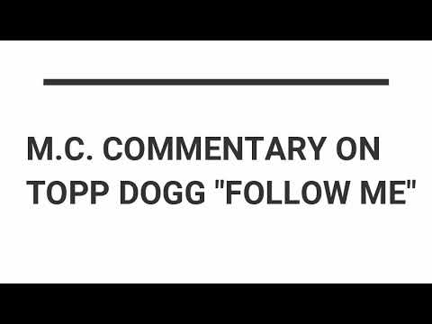 """M.C. commentary on Topp Dogg """"Follow Me"""""""
