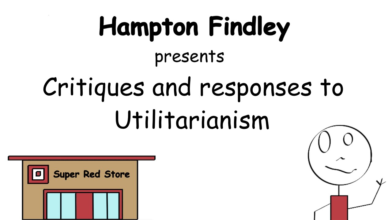 Utilitarianism Critiques And Responses Youtube