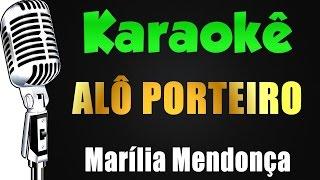 Baixar 🎤 Karaokê - Alô Porteiro - Marília Mendonça