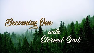 Becoming One with Eternal Soul