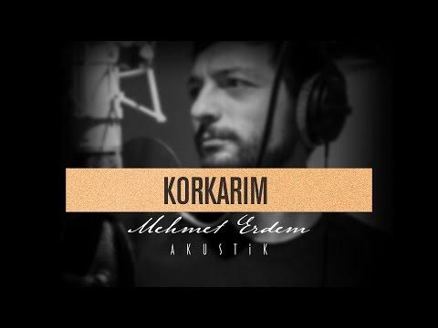 Korkarım - Mehmet Erdem Akustik