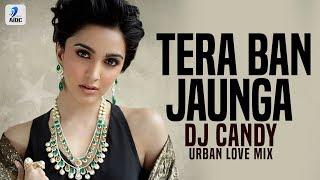 tera-ban-jaunga-urban-love-mix-dj-candy-kabir-singh-shahid-kapoor-kiara-advani