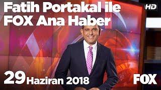 29 Haziran 2018 Fatih Portakal ile FOX Ana Haber