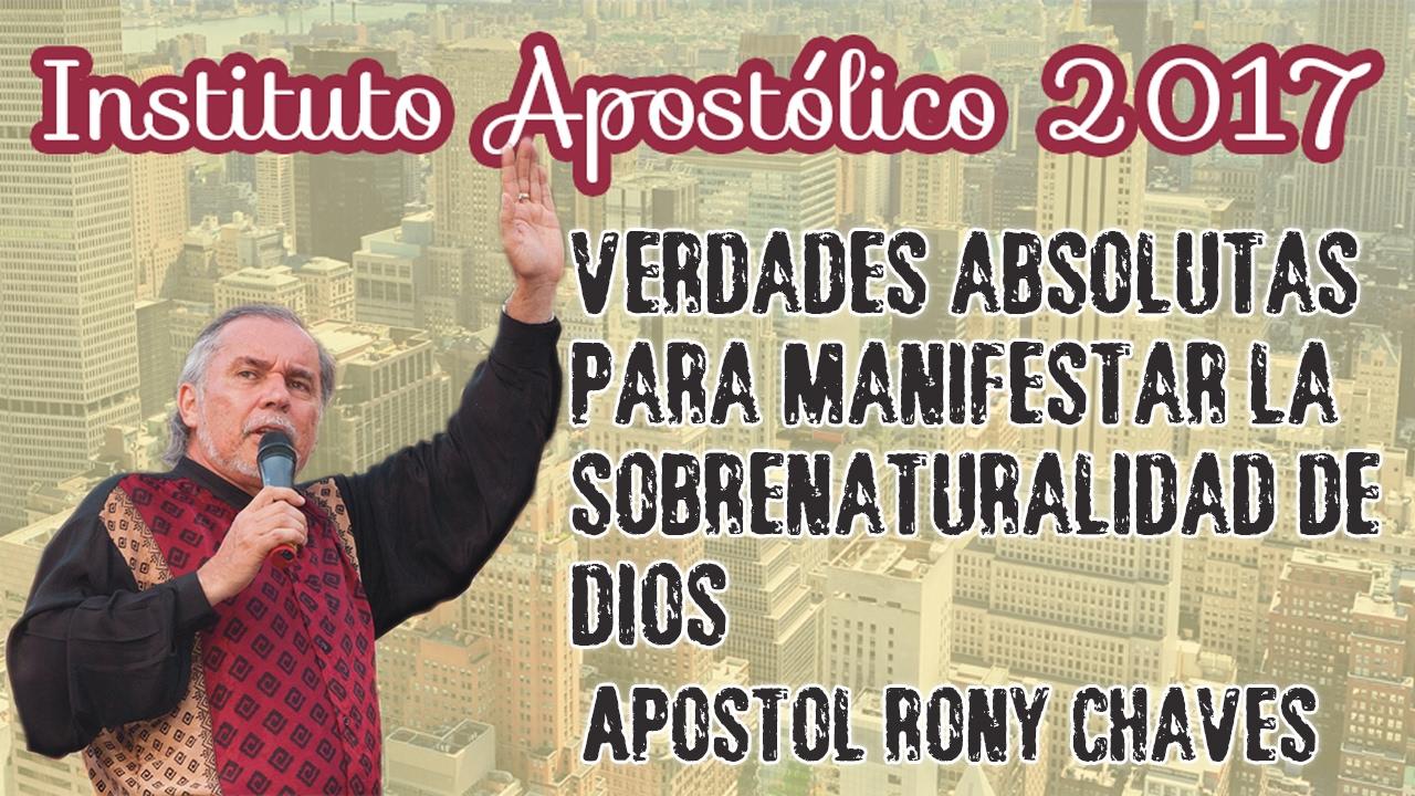 Apóstol Rony Chaves - Verdades absolutas para manifestar la sobrenaturalidad de Dios - Instituto Apostólico 2017 - Día 26
