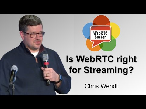 Is WebRTC right for Streaming? - Chris Wendt of Comcast