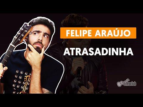 ATRASADINHA - Felipe Araújo part Ferrugem versão completa  Como tocar no violão