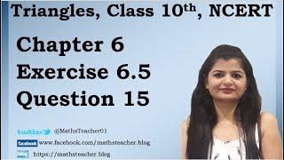 Triangles | Chapter 6 Ex 6.5 Q - 15 | NCERT | Maths Class 10th