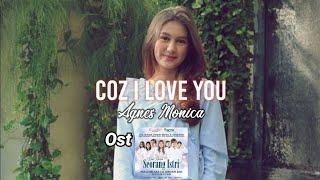 Agnes Monica - Coz I Love You (Official Lyrics Video) | Ost Buku Catatan Seorang Istri