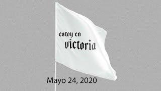 Mayo 24, 2020- Estoy En Victoria