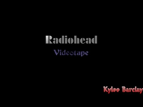 Radiohead - Videotape Song Lyrics
