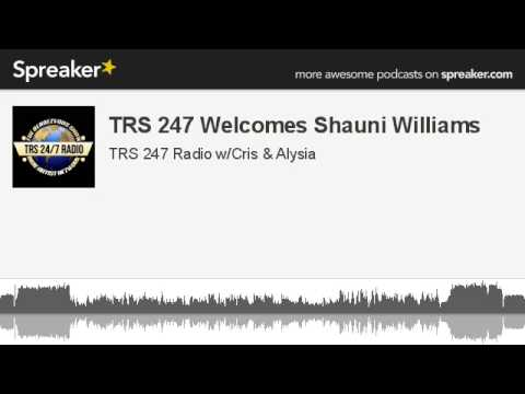 TRS 247 Welcomes Shauni Williams (made with Spreaker)