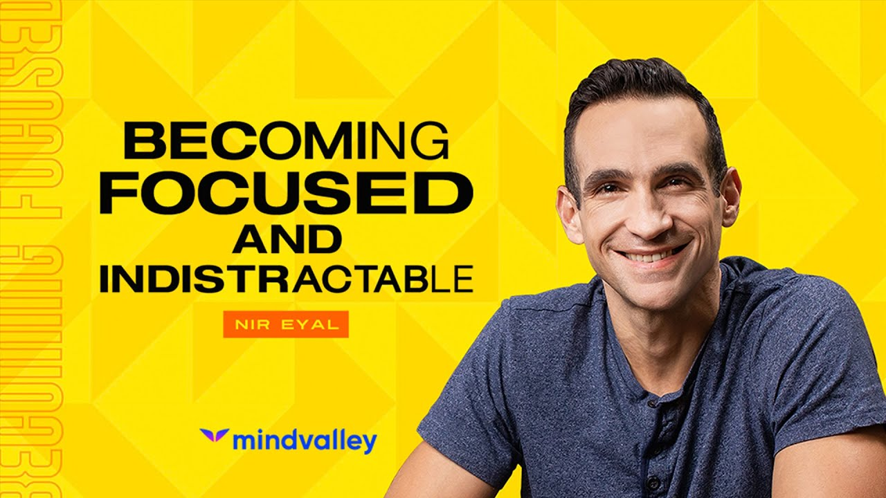 Mindvalley - Nir Eyal - Becoming Focused and Indistractable