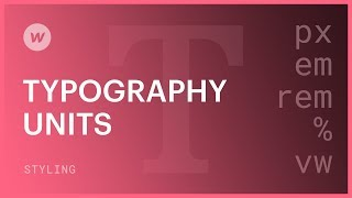 Typography units (em, rem, px, %) for beginners - Webflow CSS tutorial