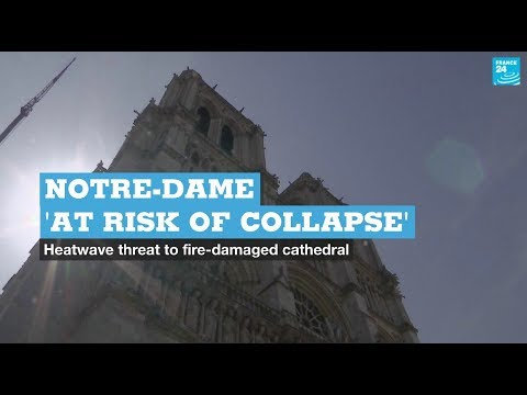 Notre-Dame 'at risk of collapse' in heatwave