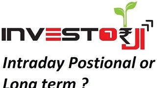 Intraday Postional or Long term trading What