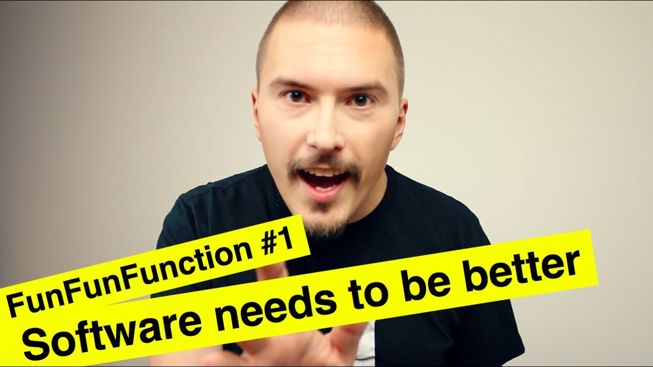 Software needs to be better - FunFunFunction #1