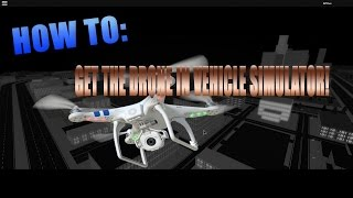 [ROBLOX] HOW TO GET THE DRONE IN VEHICLE SIMULATOR + HOW TO TAKE IT OUT!!!