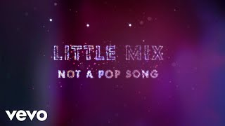 Little Mix - Not a Pop Song (Lyric Video)