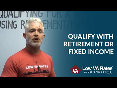 How To Qualify For A VA Loan Using Retirement Or Fixed Income