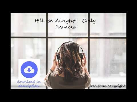 It'll Be Alright   Cody Francis [no Copyright Music] [free Download]