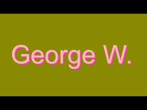 How to Pronounce George W.