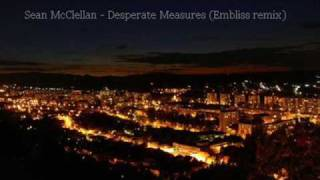 Sean McClellan - Desperate Measures (Embliss remix)