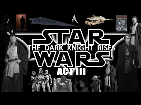 Star Wars - The Dark Knight Rises [Act III]