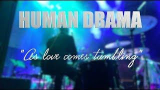 "HUMAN DRAMA ""As love comes Tumbling""  LIVE MEXICO CITY"